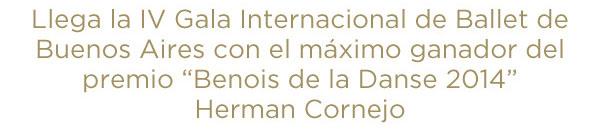 Llega la IV Gala Internacional de Ballet de Buenos Aires con el máximo ganador del premio Benois de la Danse 2014 Herman Cornejo
